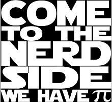Come To The Nerd Side We Have Pi Photographic Print