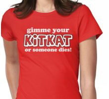gimme your kitkat or.... Womens Fitted T-Shirt