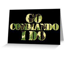 Go commando, I do Greeting Card