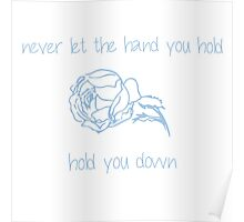 Never let the hand you hold, hold you down Poster