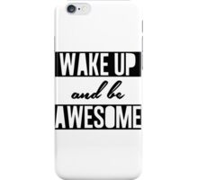 Wake up and be awesome iPhone Case/Skin
