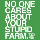 Your Stupid Farm | Hyphen Free | White Ink  by TweetTees