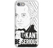 U Kant be serious iPhone Case/Skin