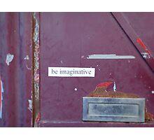 Be Imaginative Photographic Print