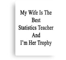 My Wife Is The Best Statistics Teacher And I'm Her Trophy  Metal Print