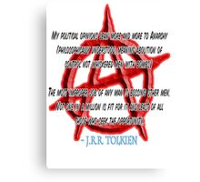 Anarchy, J. R. R. Tolkien, My political opinions lean more and more to Anarchy Canvas Print