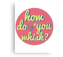 how do you whisk? Canvas Print