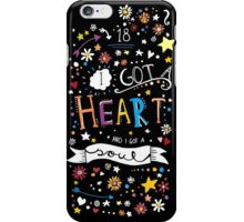 I got a heart & I got a soul | 18 iPhone Case/Skin