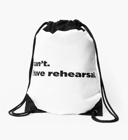 I can't. I have rehearsal. Drawstring Bag