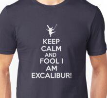 Keep Calm and Fool I'm Excalibur! Unisex T-Shirt