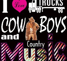 i love trucks cowboys and country music by creativecm