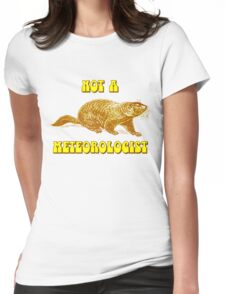 Not a Meteorologist Groundhog Day Womens Fitted T-Shirt