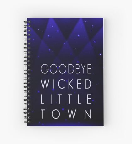 Goodbye Wicked Little Town Spiral Notebook