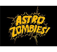 Astro Zombies Photographic Print