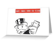 B tch better have my money  Greeting Card