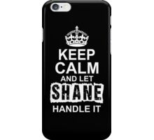 Keep calm and let Shane handle it iPhone Case/Skin