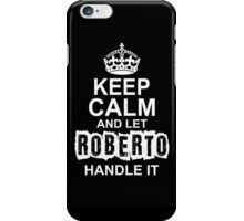 keep calm and let Roberto handle it iPhone Case/Skin