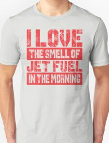 I Love The Smell Of Jet Fuel In The Morning T-Shirt