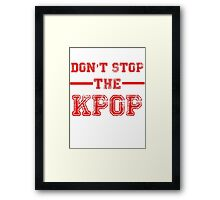 Don't Stop the KPOP Framed Print