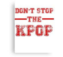 Don't Stop the KPOP Canvas Print