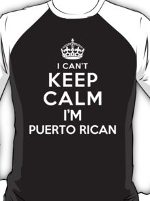 I Can't Keep Calm I'm Puerto Rican T-Shirt