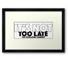 It's Not Too Late Framed Print