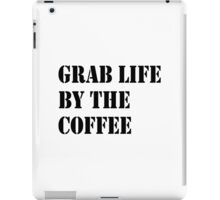 Grab Life By The Coffee v 3 iPad Case/Skin