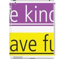 be kind - have fun iPad Case/Skin