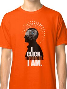 I Click, Therefore I Am Classic T-Shirt