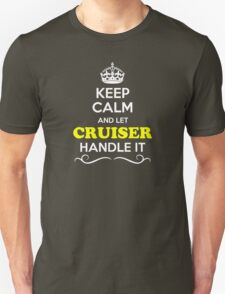 Keep Calm and Let CRUISER Handle it T-Shirt