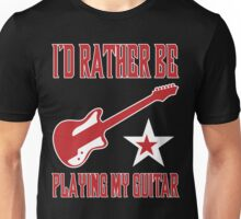 I'd Rather Be Playing My Guitar T Shirt Unisex T-Shirt