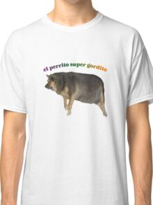 el perrito super gordito Classic T-Shirt