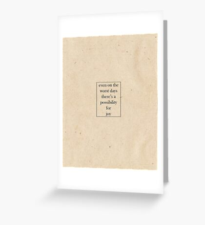 Even on the worst days, there's a possibility for joy Greeting Card
