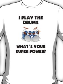 I Play The Drums What's Your Super Power? T-Shirt