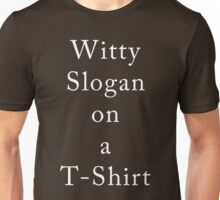 Witty slogan on a t-shirt Unisex T-Shirt