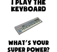 I Play The Keyboard What's Your Super Power? by GiftIdea