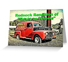 """Redneck Rendition of 'Meals on Wheels'""... prints and products Greeting Card"