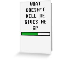 What does't kill me, gives me xp (black) Greeting Card