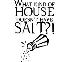 What kind of house doesn't have salt?! Photographic Print