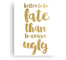 Gold funny quote better to be late Canvas Print