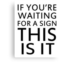 If you are waiting for a sign, funny Canvas Print