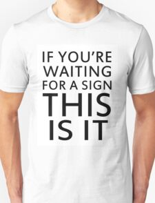 If you are waiting for a sign, funny T-Shirt
