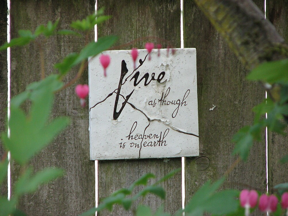 Love as though heaven is on earth by CherylC