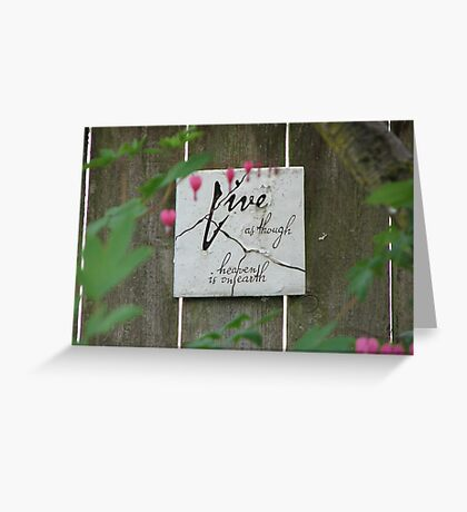 Love as though heaven is on earth Greeting Card