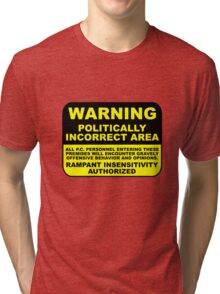 WARNING Politically Incorrect Area Tri-blend T-Shirt