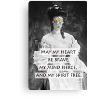 May my heart be brave, my mind fierce, and my spirit free Canvas Print