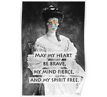 May my heart be brave, my mind fierce, and my spirit free Poster