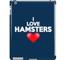 I love hamsters iPad Case/Skin