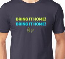 Just Bring It Home Unisex T-Shirt
