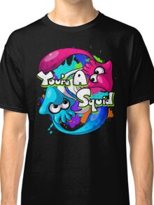 You're a Squid Now Classic T-Shirt